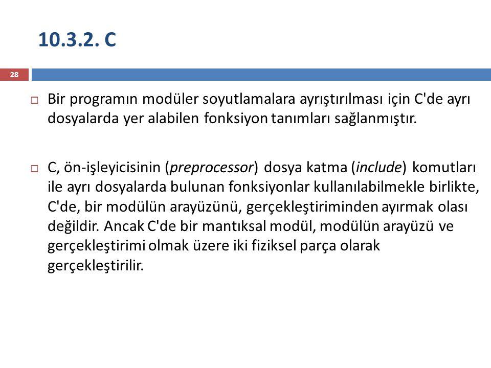 10.3.2. C Bir programın modüler soyutlamalara ayrıştırılması için C de ayrı dosyalarda yer alabilen fonksiyon tanımları sağlanmıştır.