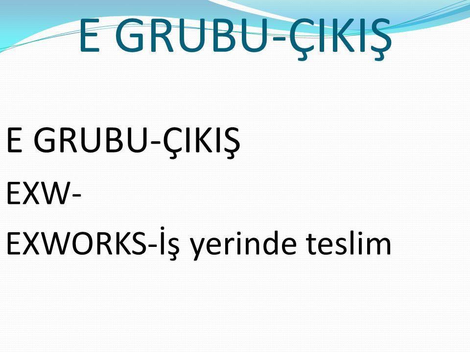 E GRUBU-ÇIKIŞ E GRUBU-ÇIKIŞ EXW- EXWORKS-İş yerinde teslim