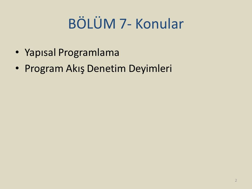 BÖLÜM 7- Konular Yapısal Programlama Program Akış Denetim Deyimleri