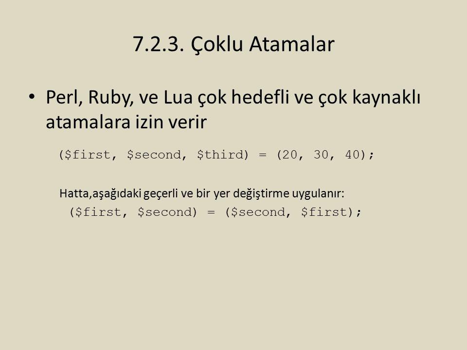 7.2.3. Çoklu Atamalar Perl, Ruby, ve Lua çok hedefli ve çok kaynaklı atamalara izin verir. ($first, $second, $third) = (20, 30, 40);