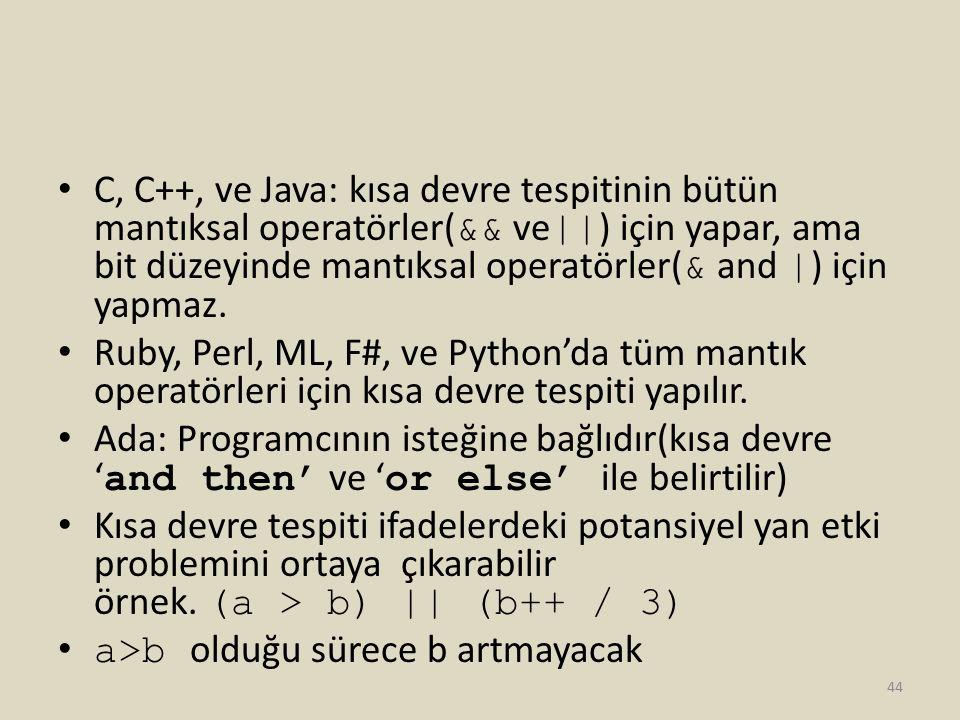 C, C++, ve Java: kısa devre tespitinin bütün mantıksal operatörler(&& ve||) için yapar, ama bit düzeyinde mantıksal operatörler(& and |) için yapmaz.