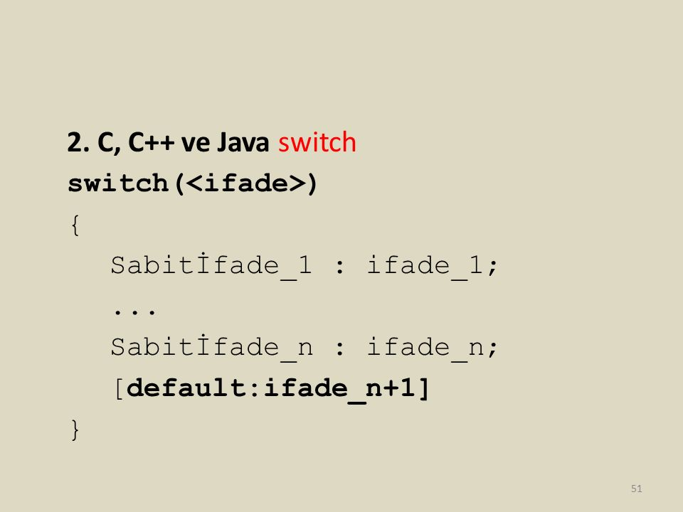 2. C, C++ ve Java switch switch(<ifade>) {