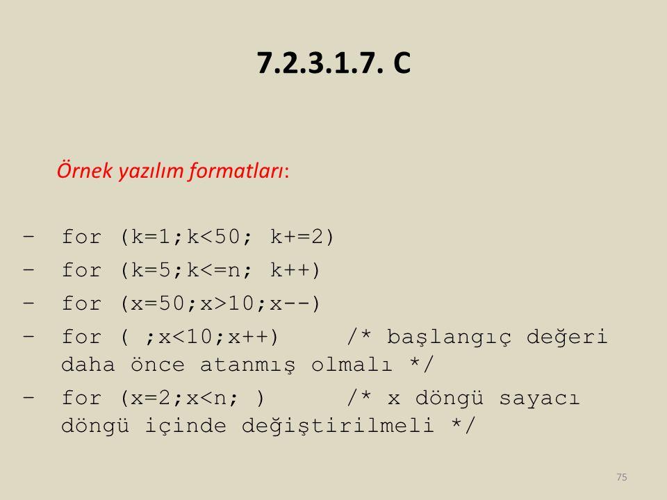 7.2.3.1.7. C Örnek yazılım formatları: for (k=1;k<50; k+=2)