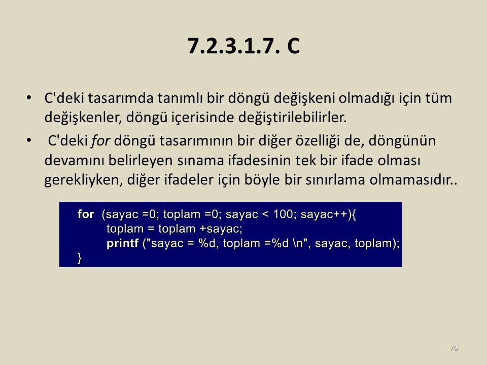 7.2.3.1.7. C C deki tasarımda tanımlı bir döngü değişkeni olmadığı için tüm değişkenler, döngü içerisinde değiştirilebilirler.