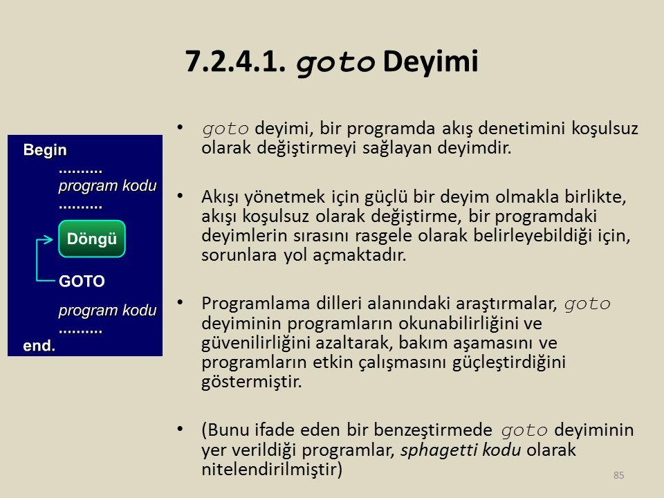 7.2.4.1. goto Deyimi goto deyimi, bir programda akış denetimini koşulsuz olarak değiştirmeyi sağlayan deyimdir.