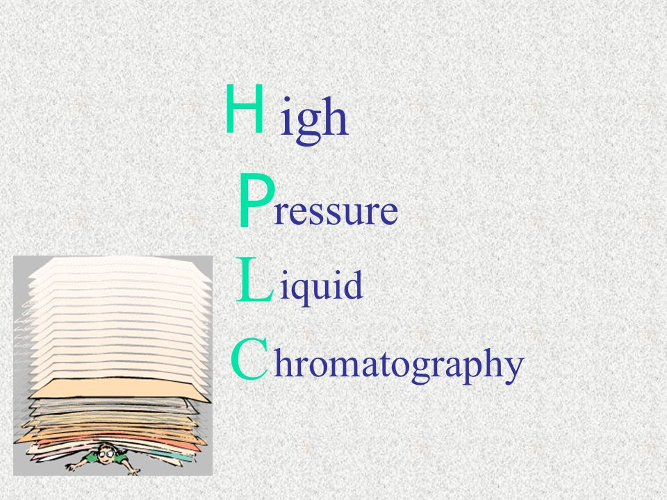 H igh P ressure L iquid C hromatography