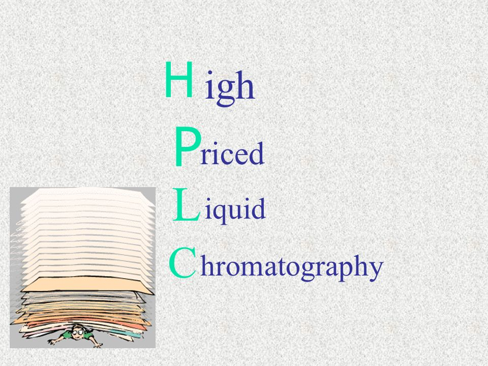 H igh P riced L iquid C hromatography
