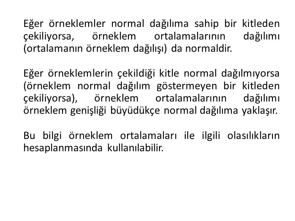 Eğer örneklemler normal dağılıma sahip bir kitleden çekiliyorsa, örneklem ortalamalarının dağılımı (ortalamanın örneklem dağılışı) da normaldir.