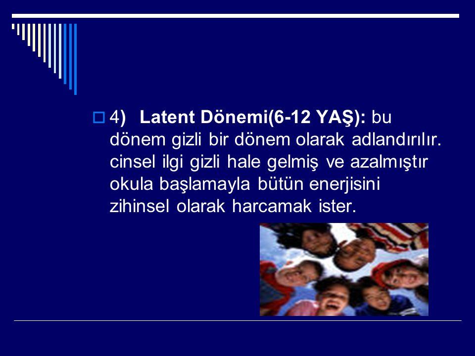 4) Latent Dönemi(6-12 YAŞ): bu dönem gizli bir dönem olarak adlandırılır.