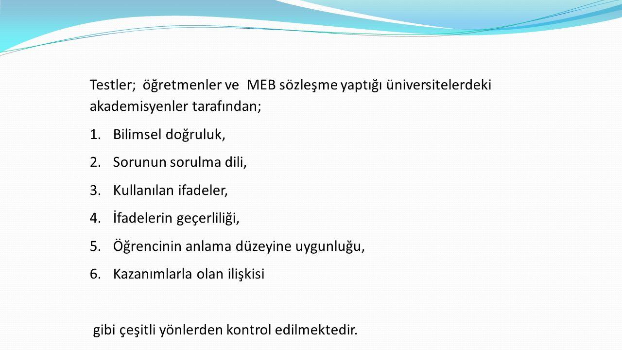 Testler; öğretmenler ve MEB sözleşme yaptığı üniversitelerdeki akademisyenler tarafından;