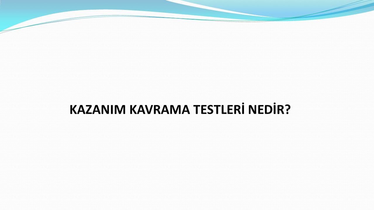KAZANIM KAVRAMA TESTLERİ NEDİR