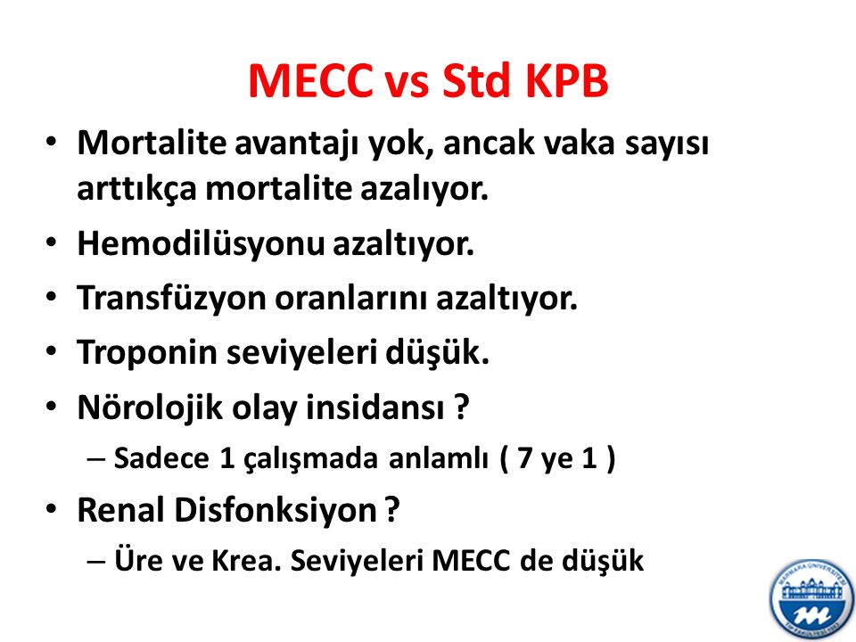 MECC vs Std KPB Mortalite avantajı yok, ancak vaka sayısı arttıkça mortalite azalıyor. Hemodilüsyonu azaltıyor.