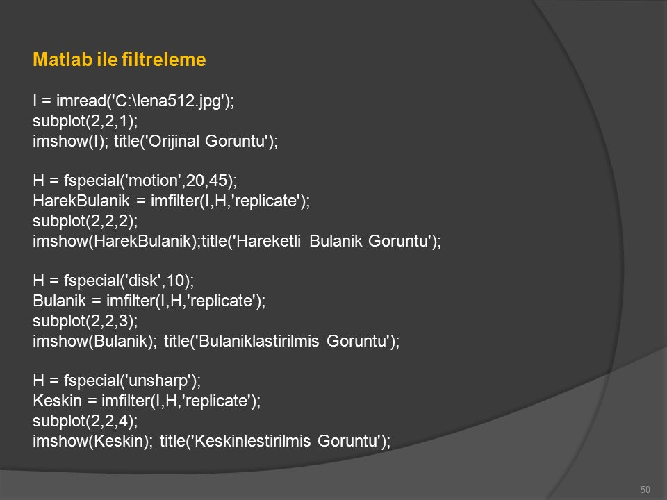 Matlab ile filtreleme I = imread( C:\lena512.jpg ); subplot(2,2,1);