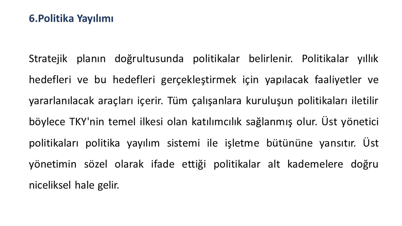 6.Politika Yayılımı Stratejik planın doğrultusunda politikalar belirlenir.