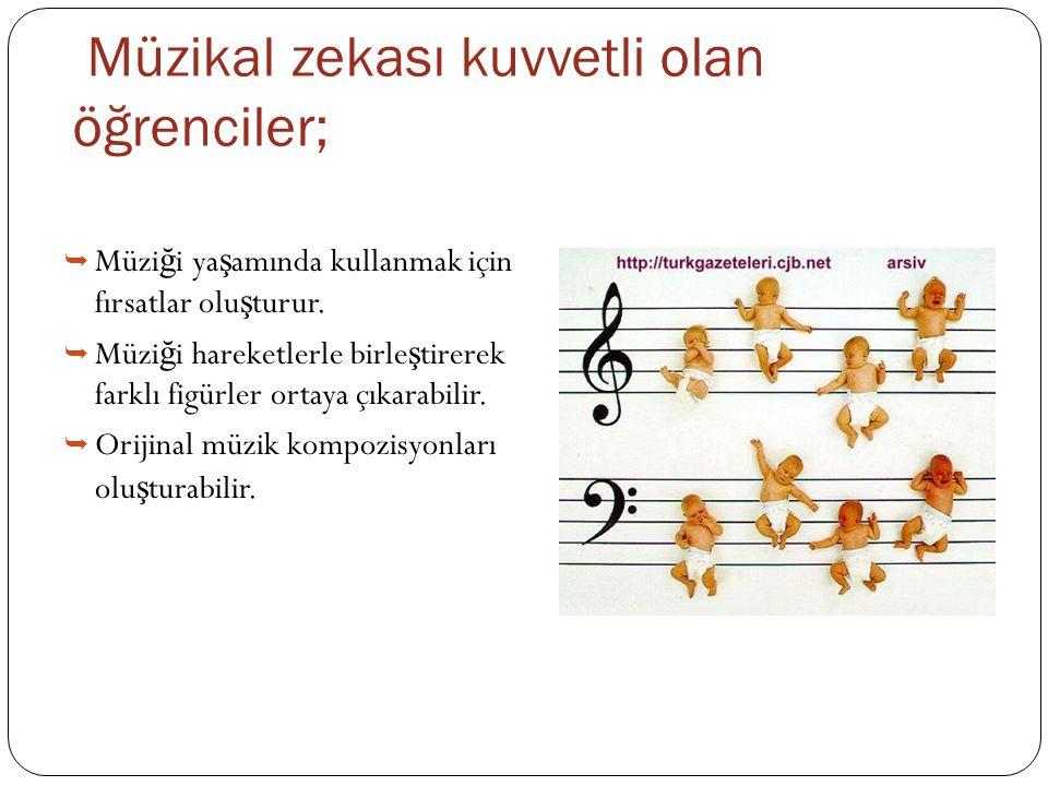Müzikal zekası kuvvetli olan öğrenciler;