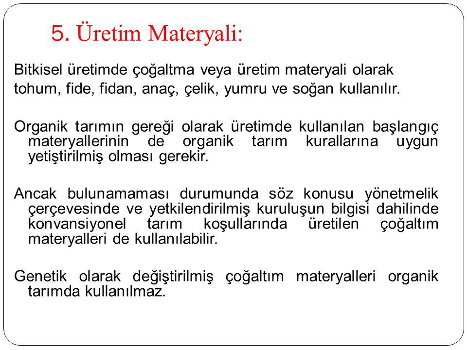 5. Üretim Materyali: Bitkisel üretimde çoğaltma veya üretim materyali olarak. tohum, fide, fidan, anaç, çelik, yumru ve soğan kullanılır.