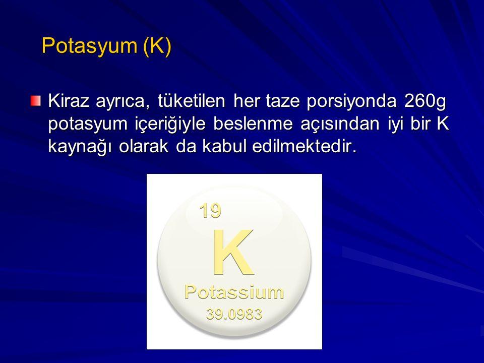 Potasyum (K) Kiraz ayrıca, tüketilen her taze porsiyonda 260g potasyum içeriğiyle beslenme açısından iyi bir K kaynağı olarak da kabul edilmektedir.