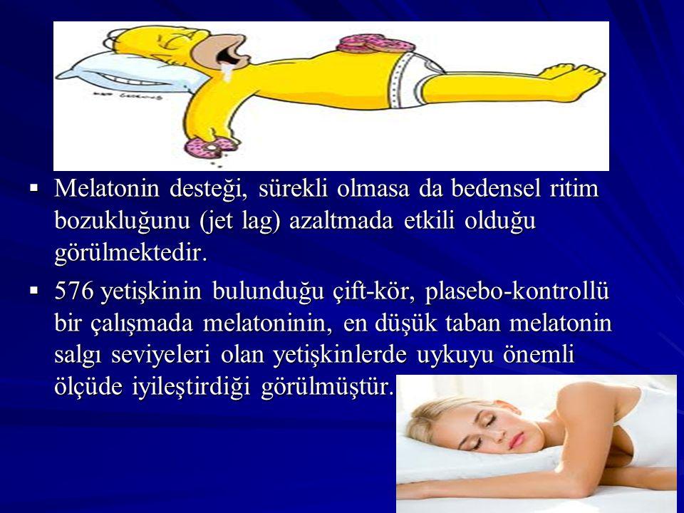 Melatonin desteği, sürekli olmasa da bedensel ritim bozukluğunu (jet lag) azaltmada etkili olduğu görülmektedir.