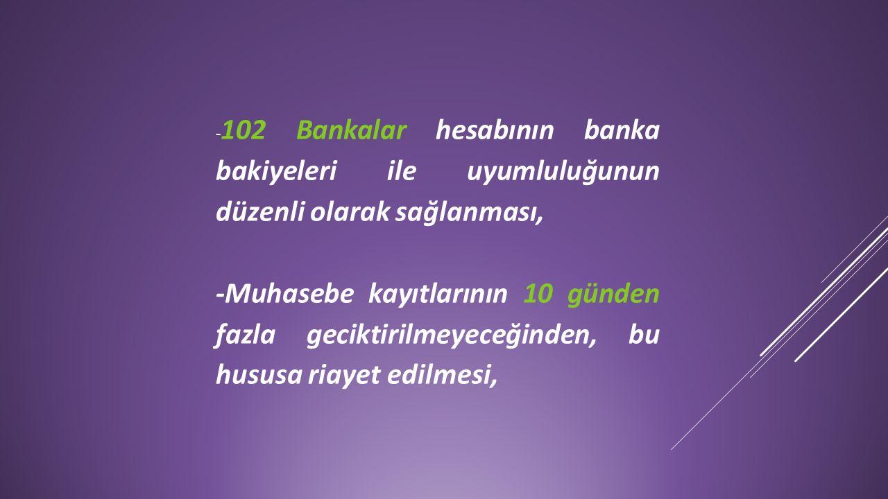 -102 Bankalar hesabının banka bakiyeleri ile uyumluluğunun düzenli olarak sağlanması,