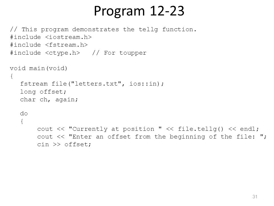 Program 12-23 // This program demonstrates the tellg function.