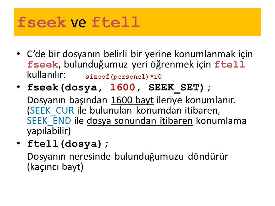 fseek ve ftell C'de bir dosyanın belirli bir yerine konumlanmak için fseek, bulunduğumuz yeri öğrenmek için ftell kullanılır: