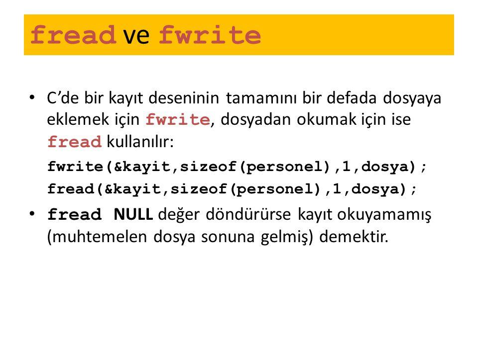 fread ve fwrite C'de bir kayıt deseninin tamamını bir defada dosyaya eklemek için fwrite, dosyadan okumak için ise fread kullanılır: