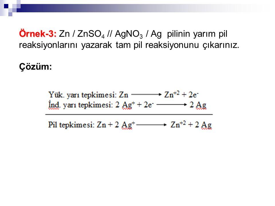 Örnek-3: Zn / ZnSO4 // AgNO3 / Ag pilinin yarım pil reaksiyonlarını yazarak tam pil reaksiyonunu çıkarınız.