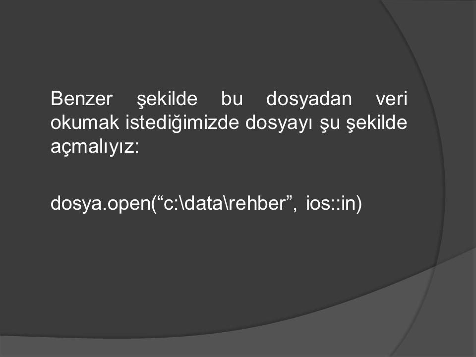 Benzer şekilde bu dosyadan veri okumak istediğimizde dosyayı şu şekilde açmalıyız: dosya.open( c:\data\rehber , ios::in)