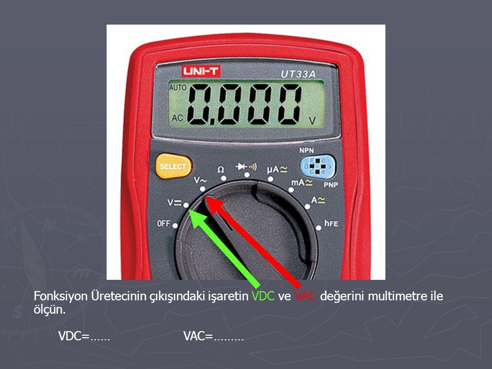 Fonksiyon Üretecinin çıkışındaki işaretin VDC ve VAC değerini multimetre ile ölçün.