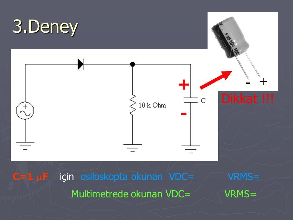 3.Deney + - Dikkat !!! C=1 mF için osiloskopta okunan VDC= VRMS=