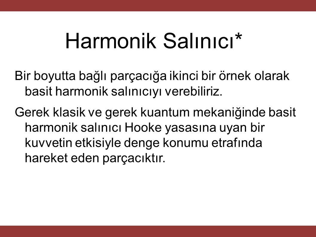 Harmonik Salınıcı* Bir boyutta bağlı parçacığa ikinci bir örnek olarak basit harmonik salınıcıyı verebiliriz.