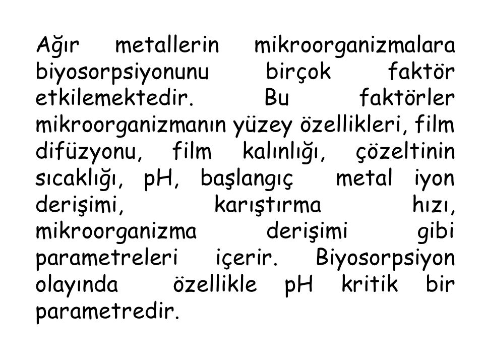 Ağır metallerin mikroorganizmalara biyosorpsiyonunu birçok faktör etkilemektedir.