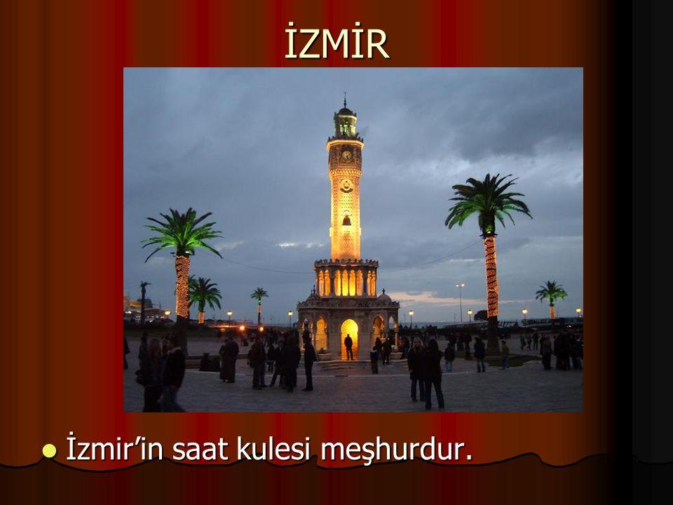 İZMİR İzmir'in saat kulesi meşhurdur.