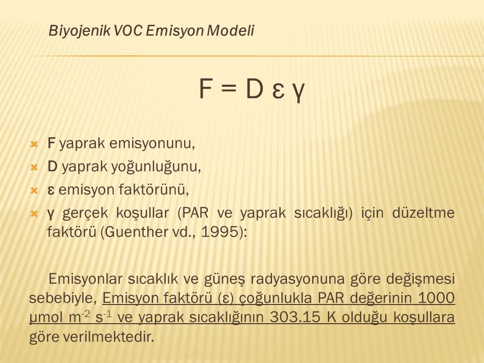 F = D ε γ Biyojenik VOC Emisyon Modeli F yaprak emisyonunu,