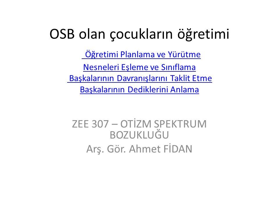 ZEE 307 – OTİZM SPEKTRUM BOZUKLUĞU Arş. Gör. Ahmet FİDAN