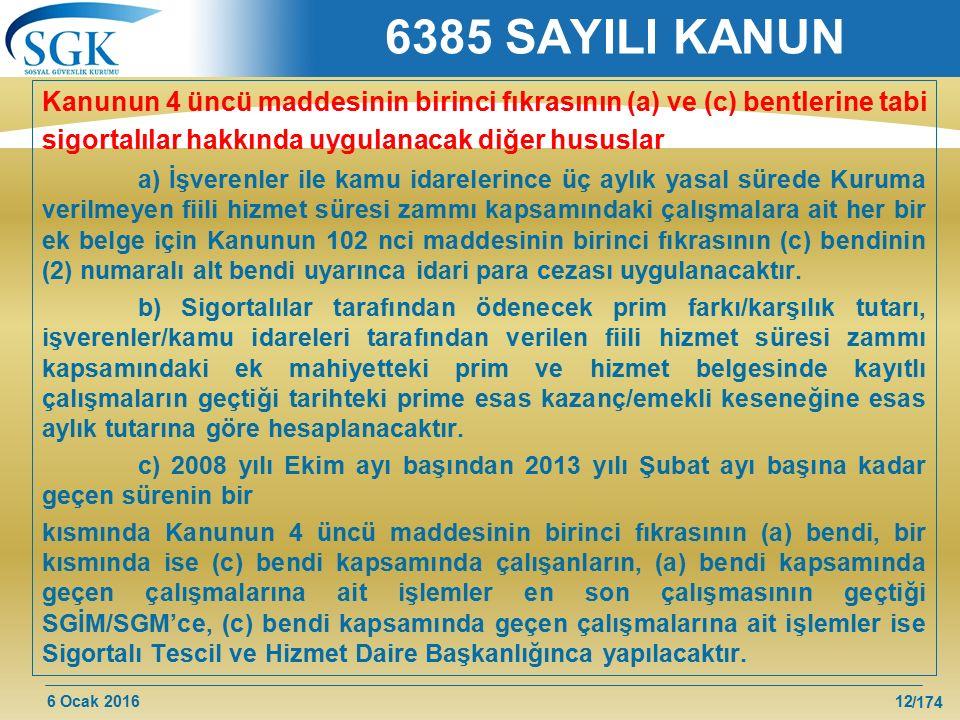 6385 SAYILI KANUN Kanunun 4 üncü maddesinin birinci fıkrasının (a) ve (c) bentlerine tabi. sigortalılar hakkında uygulanacak diğer hususlar.