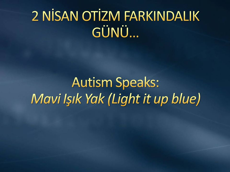2 NİSAN OTİZM FARKINDALIK GÜNÜ… Autism Speaks: Mavi Işık Yak (Light it up blue)