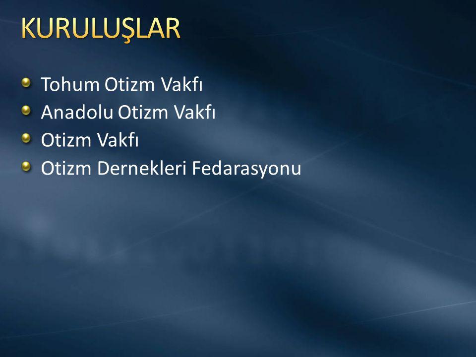 KURULUŞLAR Tohum Otizm Vakfı Anadolu Otizm Vakfı Otizm Vakfı