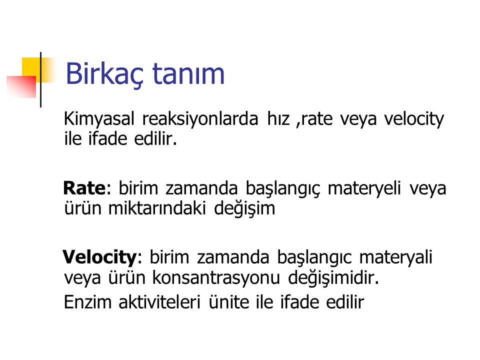 Birkaç tanım Kimyasal reaksiyonlarda hız ,rate veya velocity ile ifade edilir.