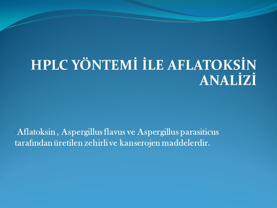 HPLC YÖNTEMİ İLE AFLATOKSİN ANALİZİ
