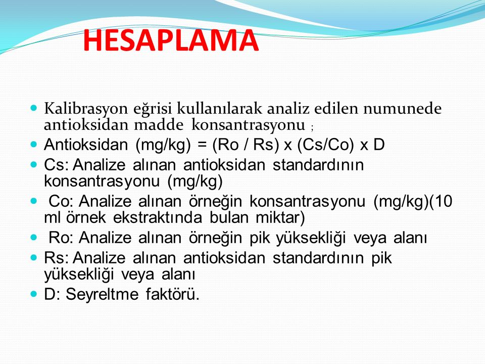 HESAPLAMA Kalibrasyon eğrisi kullanılarak analiz edilen numunede antioksidan madde konsantrasyonu ;