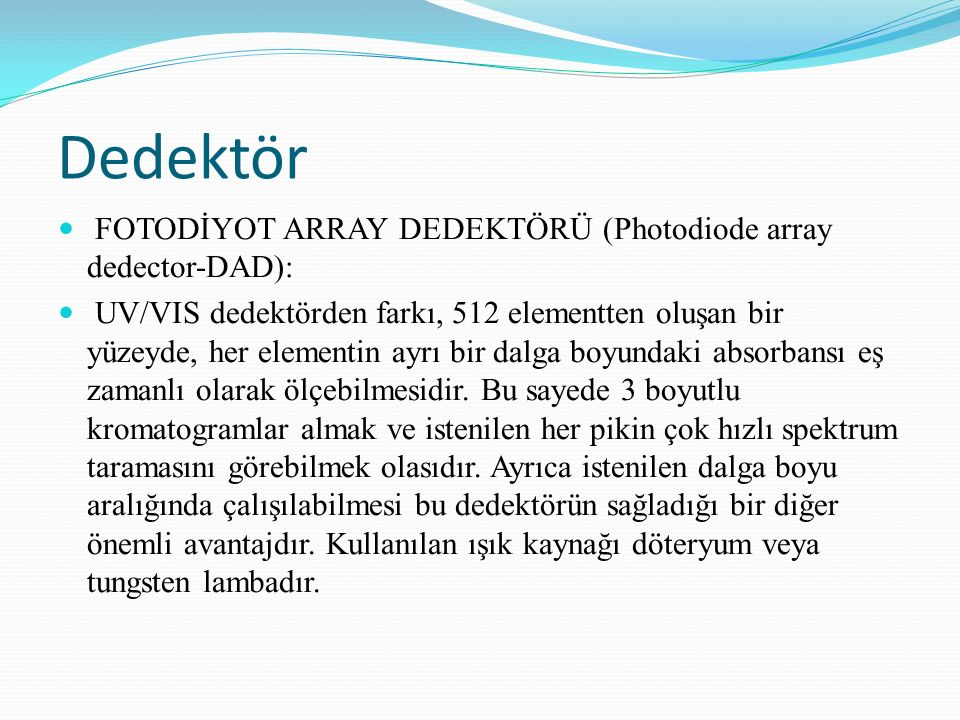Dedektör FOTODİYOT ARRAY DEDEKTÖRÜ (Photodiode array dedector-DAD):