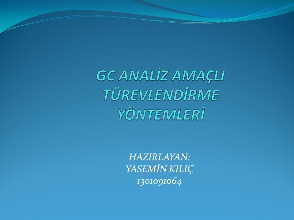 GC ANALİZ AMAÇLI TÜREVLENDİRME YÖNTEMLERİ