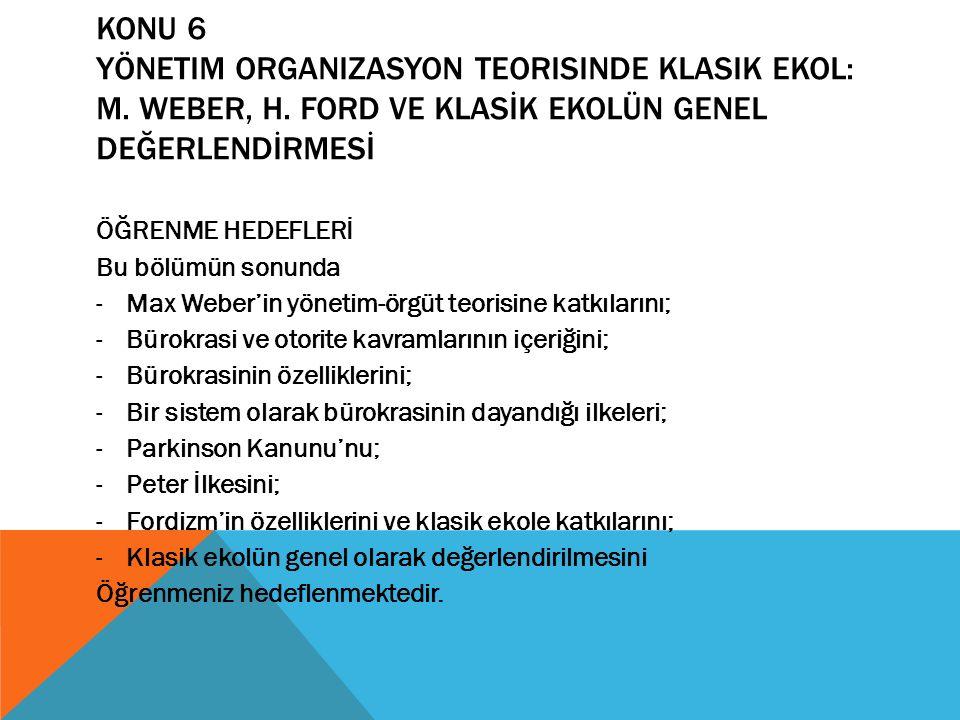 KONU 6 yönetim organizasyon teorisinde klasik ekol: m. Weber, H