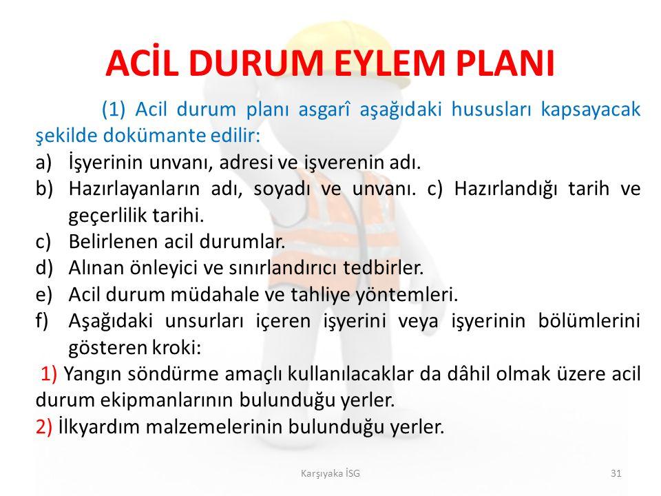 ACİL DURUM EYLEM PLANI (1) Acil durum planı asgarî aşağıdaki hususları kapsayacak şekilde dokümante edilir: