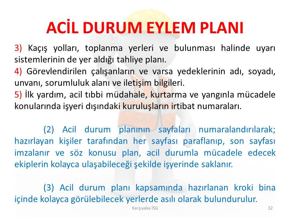 ACİL DURUM EYLEM PLANI 3) Kaçış yolları, toplanma yerleri ve bulunması halinde uyarı sistemlerinin de yer aldığı tahliye planı.