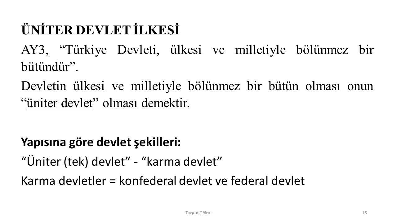 AY3, Türkiye Devleti, ülkesi ve milletiyle bölünmez bir bütündür .