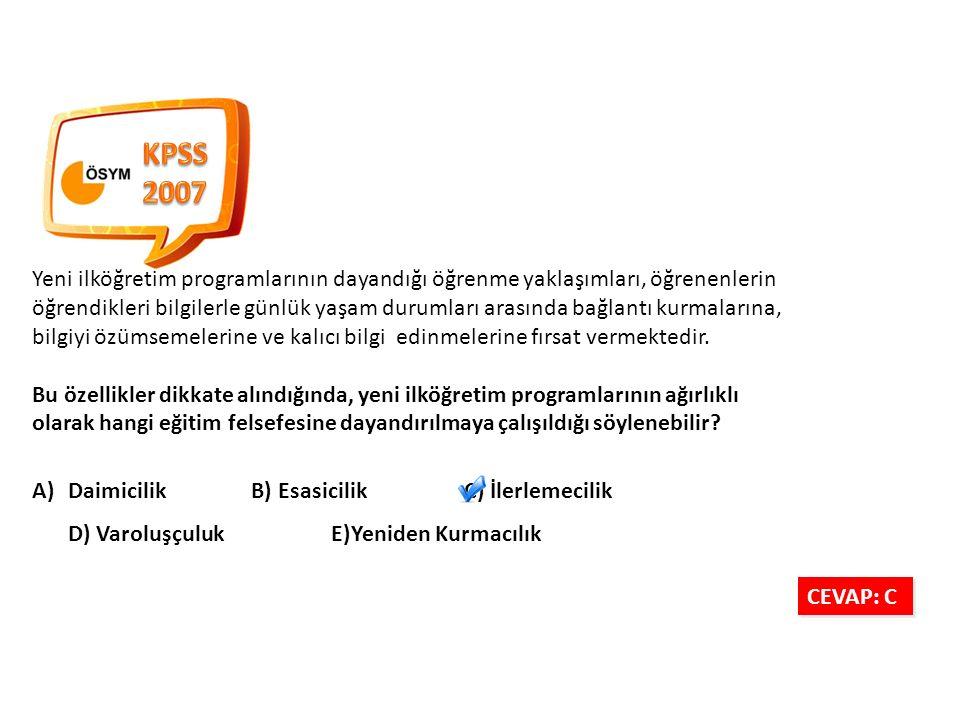 KPSS 2007. Yeni ilköğretim programlarının dayandığı öğrenme yaklaşımları, öğrenenlerin.