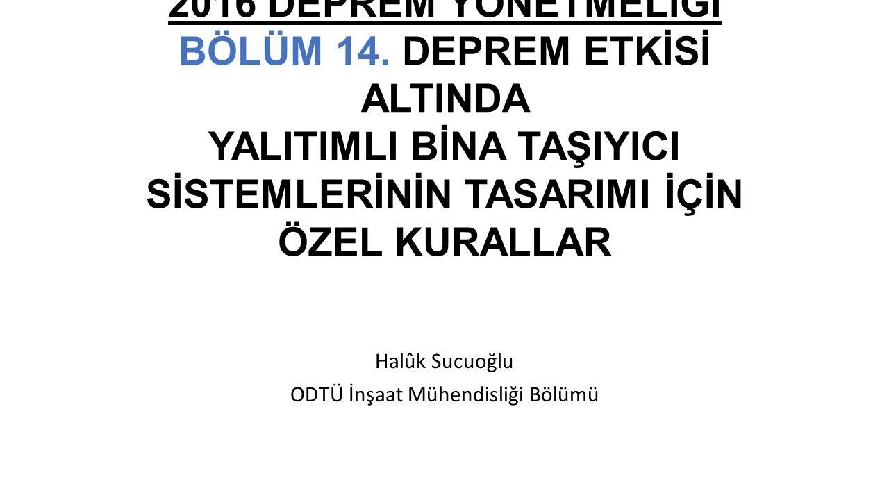 Halûk Sucuoğlu ODTÜ İnşaat Mühendisliği Bölümü