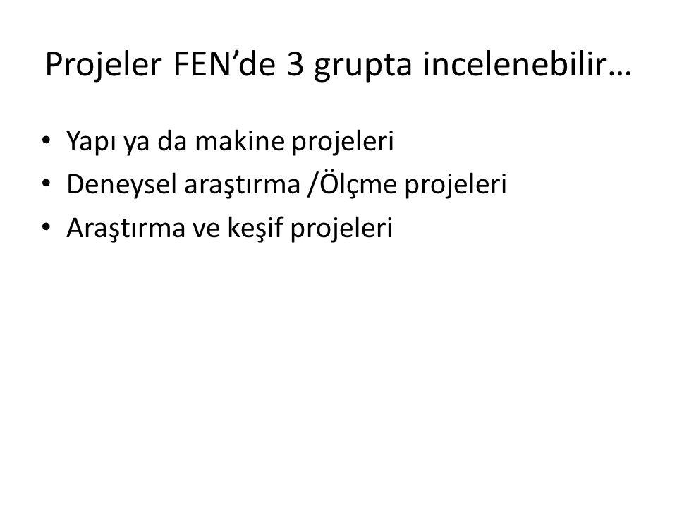 Projeler FEN'de 3 grupta incelenebilir…